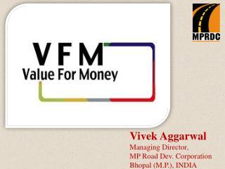 Vivek Aggarwal Managing Director,  MP Road Dev. Corporation Bhopal (M.P.), INDIA