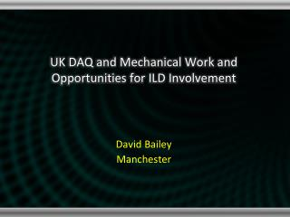 UK DAQ and Mechanical Work and Opportunities for ILD Involvement