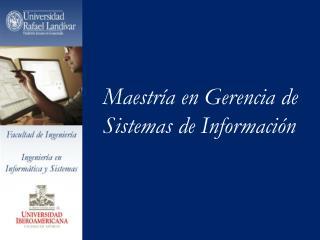 Maestría en Gerencia de Sistemas de Información