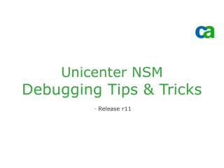 Unicenter NSM Debugging Tips & Tricks