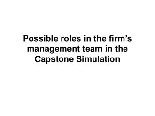 Possible roles in the firm's management team in the  Capstone Simulation