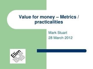 Value for money – Metrics / practicalities