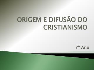 ORIGEM E DIFUS�O DO CRISTIANISMO
