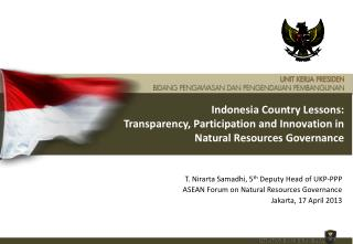 T. Nirarta Samadhi, 5 th  Deputy Head of UKP-PPP ASEAN Forum on Natural Resources Governance