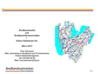 Bredbandsstöd och Bredbandsbristområden i  Västra Götalands län  Mars 2012 Tore Johnsson