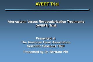 Atorvastatin Versus Revascularization Treatments (AVERT) Trial