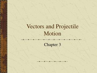 Vectors and Projectile Motion