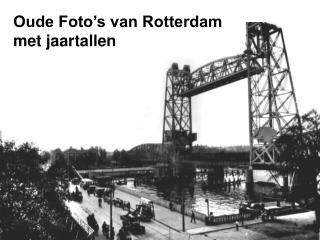 Oude Foto's van Rotterdam met jaartallen