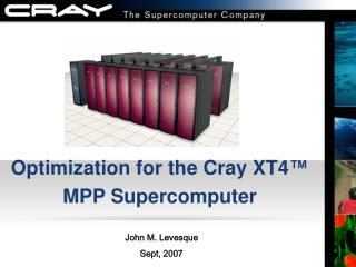 Optimization for the Cray XT4 ™ MPP Supercomputer
