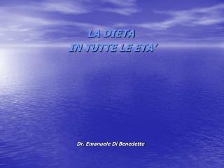 LA DIETA   IN TUTTE LE ETA        Dr. Emanuele Di Benedetto