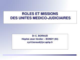 ROLES ET MISSIONS  DES UNITES MEDICO-JUDICIAIRES