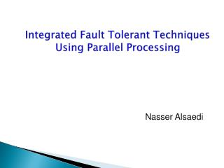 Integrated Fault Tolerant Techniques Using Parallel Processing