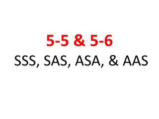 5-5 & 5-6  SSS, SAS, ASA, & AAS