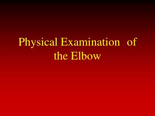 Physical Examination of the Elbow