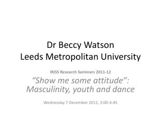 Dr Beccy Watson  Leeds  Metropolitan  University