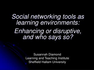 Social networking tools as learning environments: Enhancing or disruptive,  and who says so?
