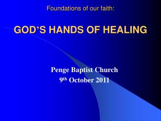 Foundations of our faith:  GOD S HANDS OF HEALING