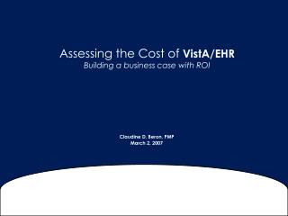 Assessing the Cost of  VistA/EHR Building a business case with ROI