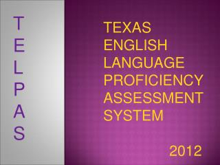 TEXAS ENGLISH LANGUAGE PROFICIENCY ASSESSMENT SYSTEM 							2012