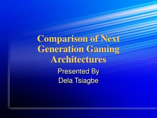 Comparison of Next Generation Gaming Architectures