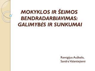 MOKYKLOS IR �EIMOS BENDRADARBIAVIMAS:  GALIMYB?S  IR  SUNKUMAI