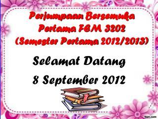 Perjumpaan Bersemuka Pertama  FEM 3202  (Semester  Pertama  2012/2013)