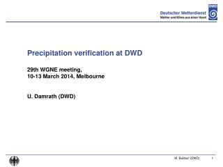 Precipitation verification at DWD 29th WGNE meeting,  10-13 March 2014, Melbourne U. Damrath (DWD)
