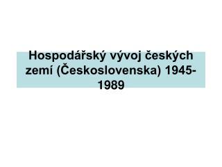 Hospodářský vývoj českých zemí (Československa) 1945-1989