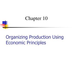 Organizing Production Using Economic Principles