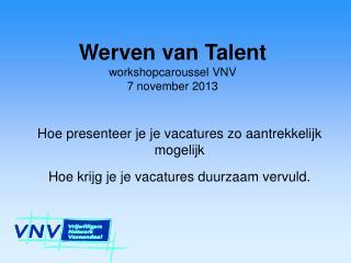 Werven van Talent workshopcaroussel VNV  7 november 2013