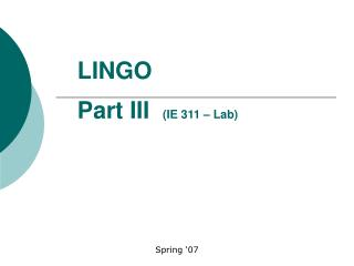 LINGO Part  III (IE 311 – Lab)