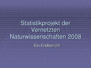 Statistikprojekt der Vernetzten Naturwissenschaften 2008
