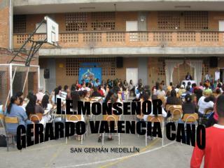 I.E.MONSE�OR  GERARDO VALENCIA CANO