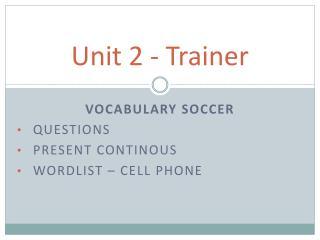 Unit 2 - Trainer