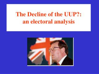 The Decline of the UUP?:  an electoral analysis
