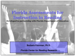 Barbara Foorman, Ph.D. Florida Center for Reading Research