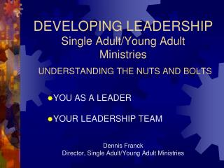 DEVELOPING LEADERSHIP Single Adult/Young Adult  Ministries UNDERSTANDING THE NUTS AND BOLTS