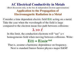 Consider a time dependent electric field  E(t)  acting on a metal.