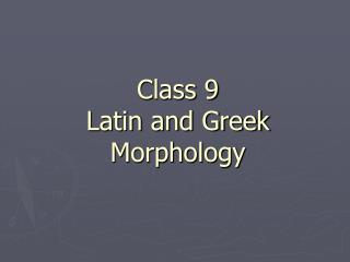 Class 9 Latin and Greek  Morphology