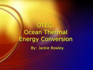 OTEC: Ocean Thermal Energy Conversion