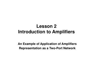 Lesson 2 Introduction to Amplifiers
