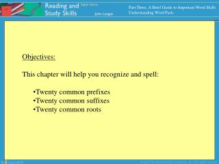 Objectives: This chapter will help you recognize and spell: Twenty common prefixes