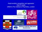 Facial emotion recognition and aggression Mark R Dadds UNSW  The Institute of Psychiatry, London.