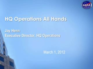 HQ Operations All Hands  Jay Henn Executive Director, HQ Operations