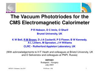The Vacuum Phototriodes for the CMS Electromagnetic Calorimeter P R Hobson, D C Imrie, O Sharif