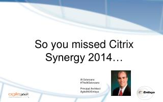 So you missed Citrix Synergy 2014…