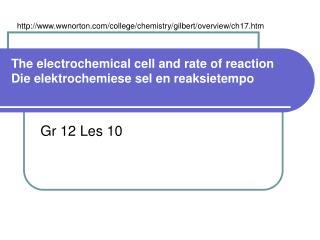 The electrochemical cell and rate of reaction Die elektrochemiese sel en reaksietempo