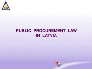PUBLIC  PROCUREMENT  LAW IN  LATVIA