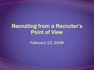 Recruiting from a Recruiter's Point of View