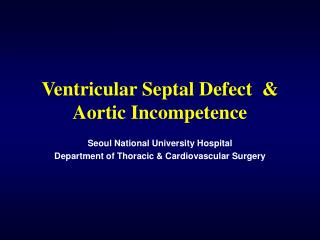 Ventricular Septal Defect  & Aortic Incompetence